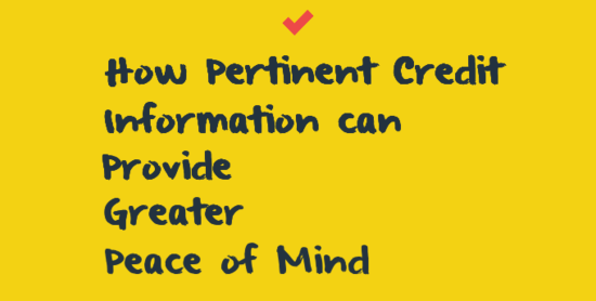 How Pertinent Credit Information can Provide Greater Peace of Mind